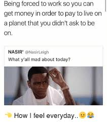 So You Mad Meme - being forced to work so you can get money in order to pay to live on