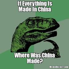 Made In China Meme - if everything is made in china create your own meme