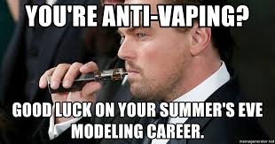 Summers Eve Meme - you re anti vaping good luck on your summer s eve modeling career