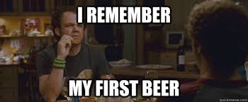 Step Brothers Meme - i remember my first beer reposting step brother quickmeme