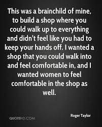build a shop roger taylor quotes quotehd