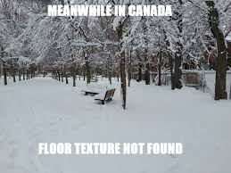 Canada Snow Meme - meanwhile in canada canada know your meme