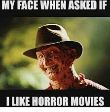 Horror Movie Memes - my face when asked if i like horror movies meme on me me