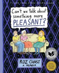 can u0027t we talk about something more pleasant a memoir roz chast