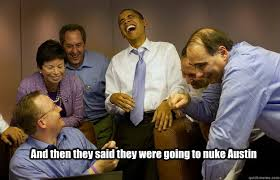 Laughing Memes - and then they said they were going to nuke austin laughing obama