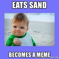 Baby Eating Sand Meme - eats sand becomes a meme baby fist meme generator