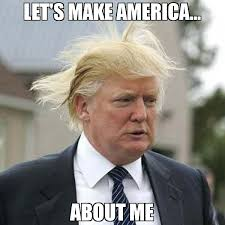 Bad Hair Day Meme - let s make america about me meme trump bad hair day 66234