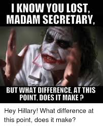 Madam Meme - i know you lost madam secretary but what difference at this point