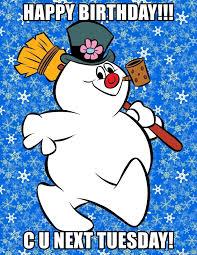 Frosty The Snowman Happy Birthday Meme - happy birthday c u next tuesday frosty the snowman walking