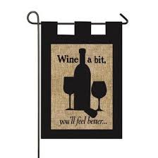 wine a bit you ll feel better wine a bit you ll feel better burlap flag wine flags for outdoors