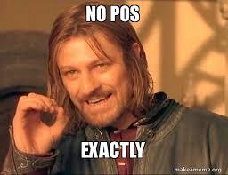 Pos Meme - no pos exactly make a meme