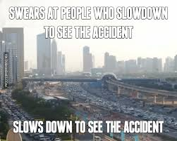 Dubai Memes - people in dubai who slowdown to see the accident