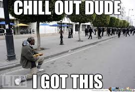 Chill Out Meme - chill out dude i got this by issam lutchi meme center