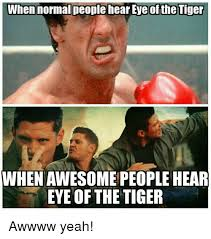 Eye Of The Tiger Meme - when normal people hear eye of the tiger whenawesome people hear