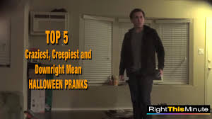 top 5 craziest creepiest and downright mean halloween pranks