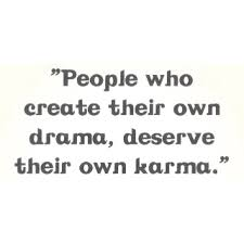 Karma Love Quotes by People Who Create Their Own Drama Deserve Their Own Karma