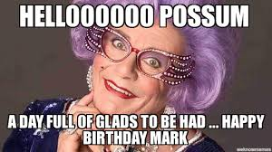Edna Meme - dame edna mem helloooooo possum a day full of glads to be had