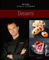 cuisine cyril lignac livre desserts cyril lignac hachette pratique cuisine