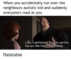 Mad Kid Meme - when you accidentally run over the neighbours autistic kid and