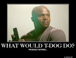 T Dogg Walking Dead Meme - t dog walking dead forums