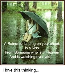 Memes Landing - back towards ligh a raindrop landing on yo is a kiss from someone