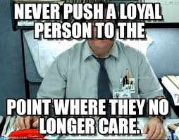 Loyalty Meme - loyalty never push a loyal person to the on memegen