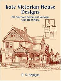 victorian house blueprints late victorian house designs 56 american homes and cottages with