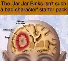 Jar Jar Binks Meme - the jar jar binks isn t such a bad character starter pack