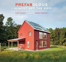 Small Green Home Plans Prefabulous Almost Off The Grid Your Path To Building An