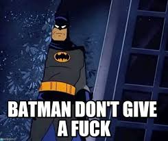Dont Give A Fuck Meme - batman don t give a fuck batmannn meme on memegen