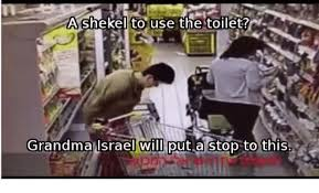 Shekels Meme - a shekel to use the toilet grandma israel will put a stop to this