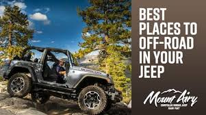 best jeep for road best places to road in your jeep mount airy chrysler dodge