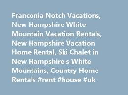 Cottage Rentals In New Hampshire by Franconia Notch Vacations New Hampshire White Mountain Vacation