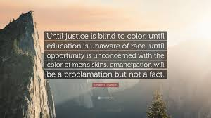 Lyndon B Johnson Quote Until Justice Is Blind To Color Until Quotes From The Color Of Water About Race With Page Numbers