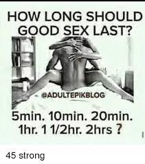 Adult Sex Memes - how long should good sex last epikblog 5min 10min 20min 1hr 1