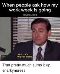 Ask Meme - when people ask how my work week is going ifeel like i m dyin