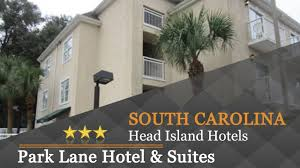 park lane hotel u0026 suites hilton head island hotels south