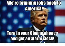 Obama Phone Meme - we re bringing jobs back to america turn in your obama phones and