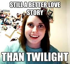 Still A Better Lovestory Than Twilight Meme - still a better love story than twilight overly attached