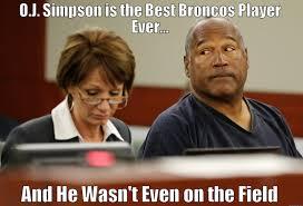 Funny Broncos Memes - o j the best bronco quickmeme