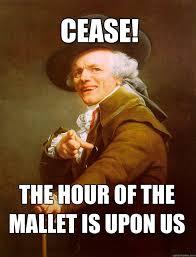 Ducreux Meme - cease the hour of the mallet is upon us joseph ducreux quickmeme