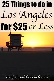 things to do in los 25 things to do in los angeles for 25 or less budget and the beach