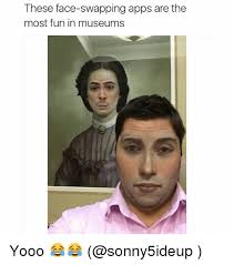 Funny Meme Apps - these face swapping apps are the most fun in museums yooo