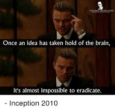 Inception Memes - the best movie lines once an idea has taken hold of the brain it s