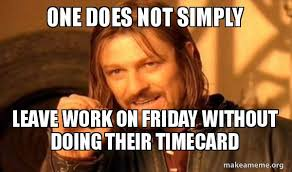 Timecard Meme - one does not simply leave work on friday without doing their