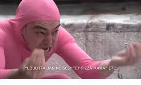 Loud Noises Meme - loud italian noises ey pizza mama etc dank meme on conservative