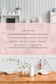 is it a mistake to paint kitchen cabinets paint kitchen cabinets common mistakes make