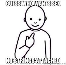 No Strings Attached Memes - guess who wants sex no strings attached guess who meme generator