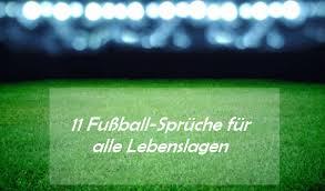 fussball sprüche vor dem spiel fußballsprüche lustig oder zum nachdenken als status und mehr