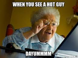 Hot Guy Meme - you see a hot guy